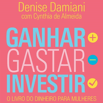 Ganhar, gastar, investir